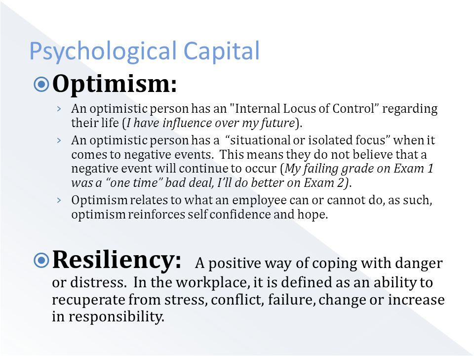  Optimism: › An optimistic person has an Internal Locus of Control regarding their life (I have influence over my future).