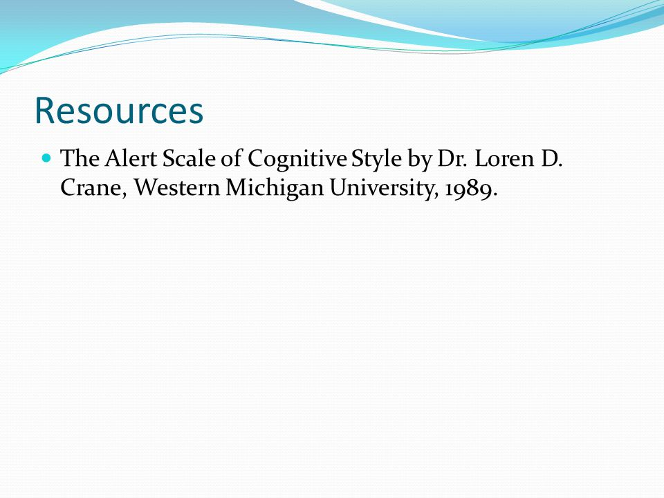 Resources The Alert Scale of Cognitive Style by Dr. Loren D. Crane, Western Michigan University, 1989.