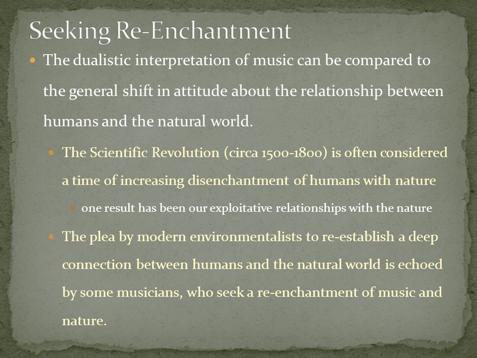 The dualistic interpretation of music can be compared to the general shift in attitude about the relationship between humans and the natural world.