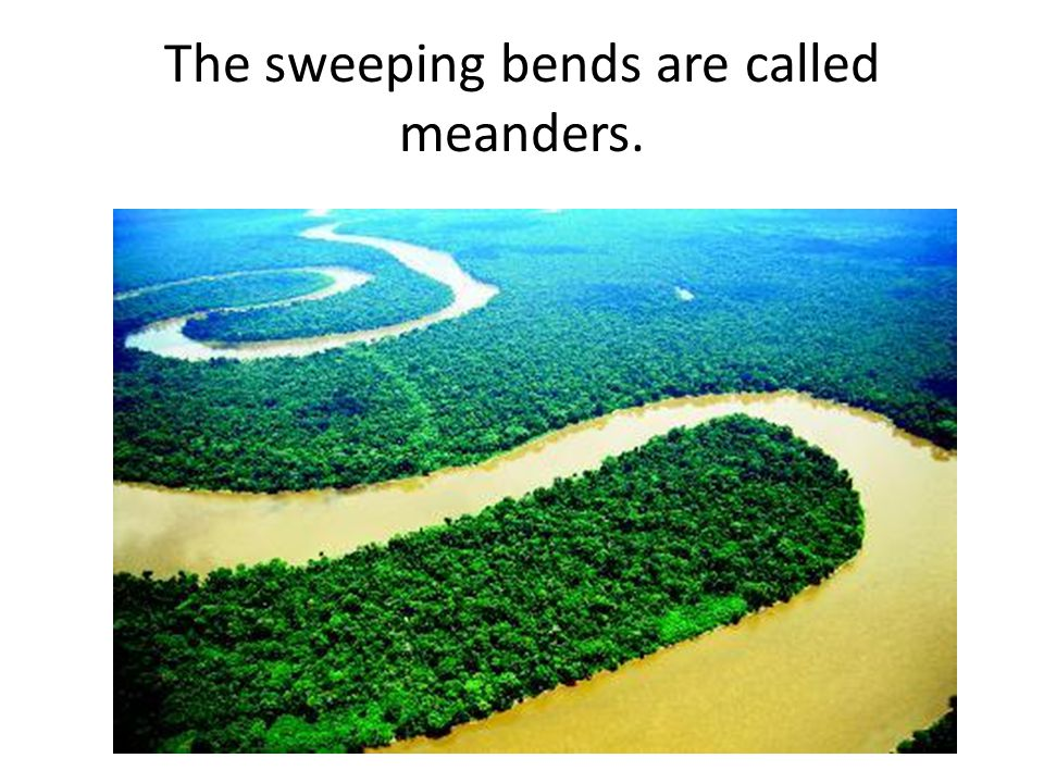 The sweeping bends are called meanders.