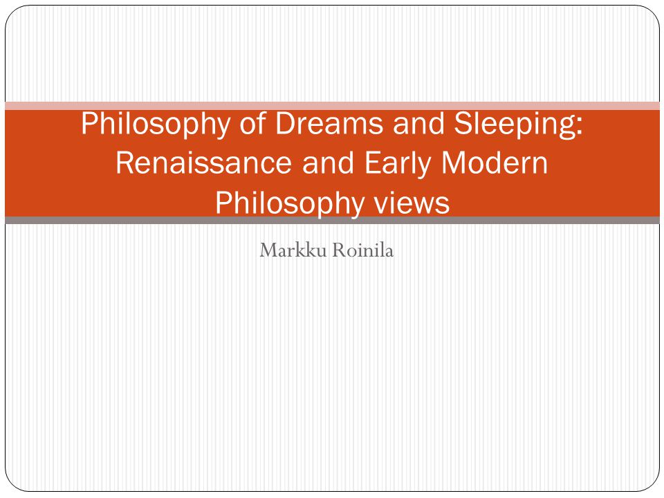 Markku Roinila Philosophy of Dreams and Sleeping: Renaissance and Early Modern Philosophy views