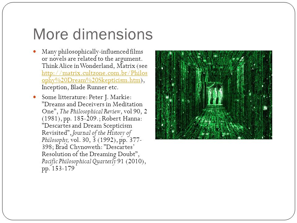 More dimensions Many philosophically-influenced films or novels are related to the argument.