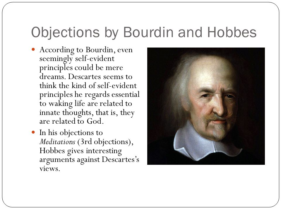 Objections by Bourdin and Hobbes According to Bourdin, even seemingly self-evident principles could be mere dreams.