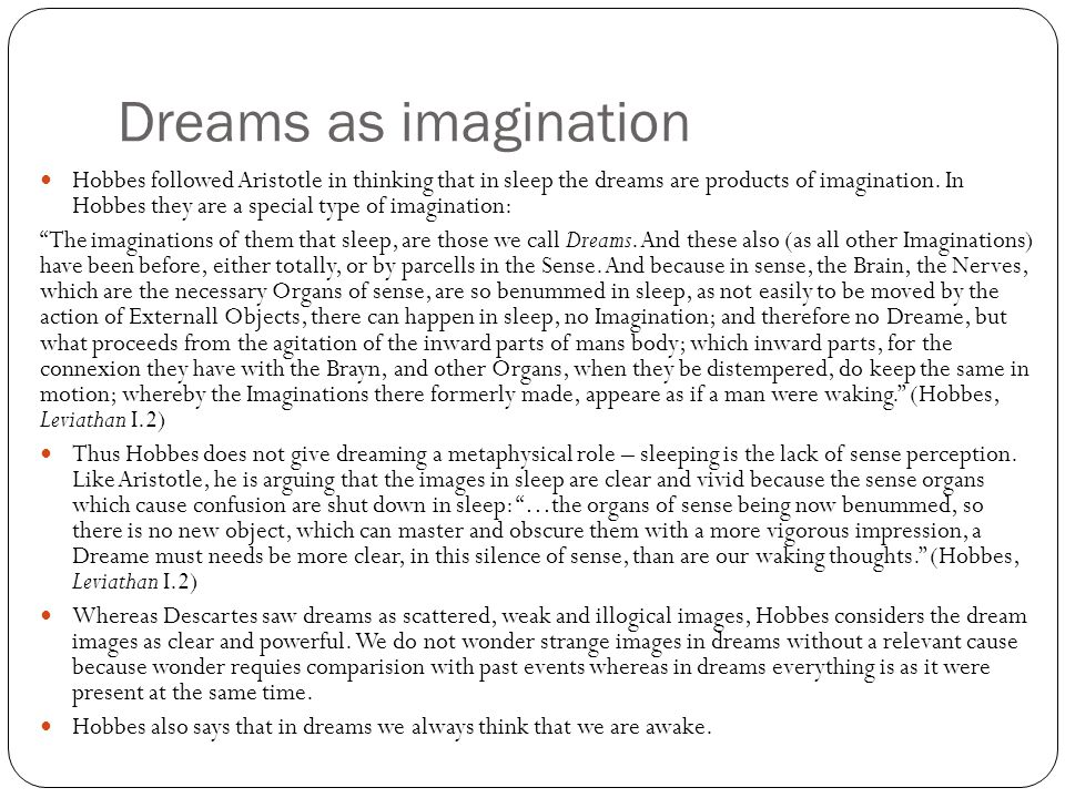 Dreams as imagination Hobbes followed Aristotle in thinking that in sleep the dreams are products of imagination.