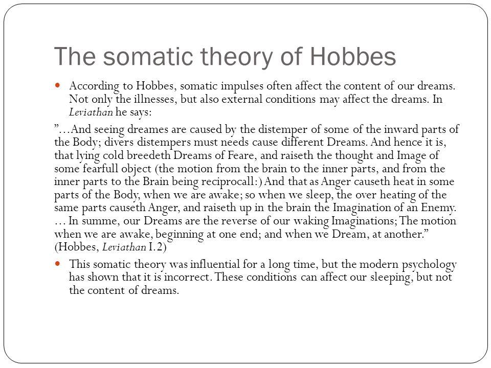 The somatic theory of Hobbes According to Hobbes, somatic impulses often affect the content of our dreams.