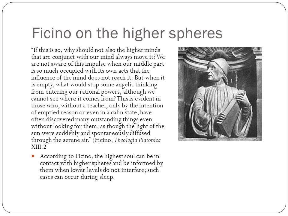 Ficino on the higher spheres If this is so, why should not also the higher minds that are conjunct with our mind always move it.