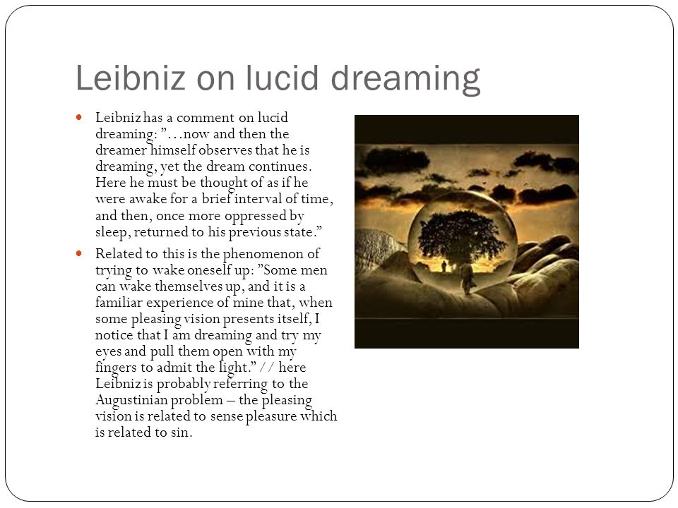 Leibniz on lucid dreaming Leibniz has a comment on lucid dreaming: …now and then the dreamer himself observes that he is dreaming, yet the dream continues.