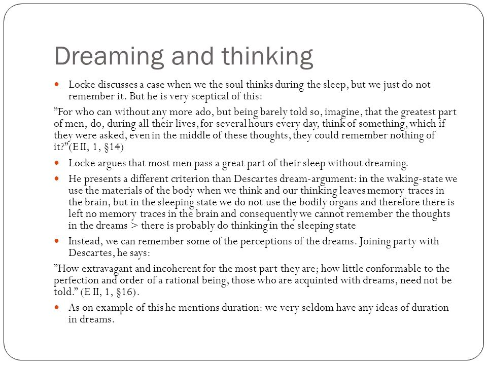 Dreaming and thinking Locke discusses a case when we the soul thinks during the sleep, but we just do not remember it.