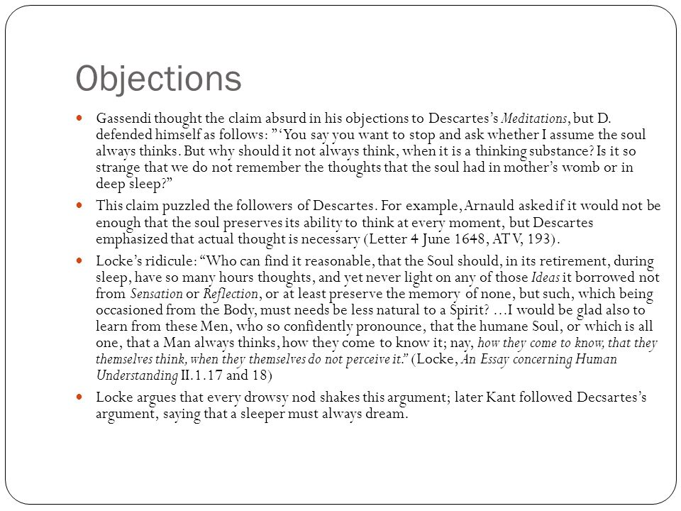 Objections Gassendi thought the claim absurd in his objections to Descartes's Meditations, but D.