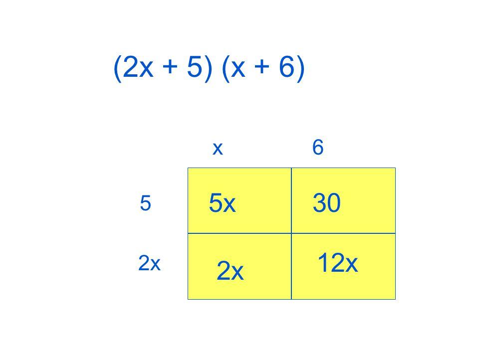 (2x + 5) (x + 6) x6 5 2x 5x 2x 30 12x