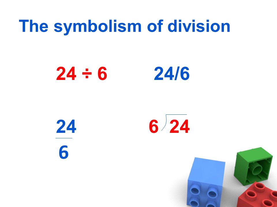 24 ÷ 6 24/6 24 6 24 The symbolism of division 6