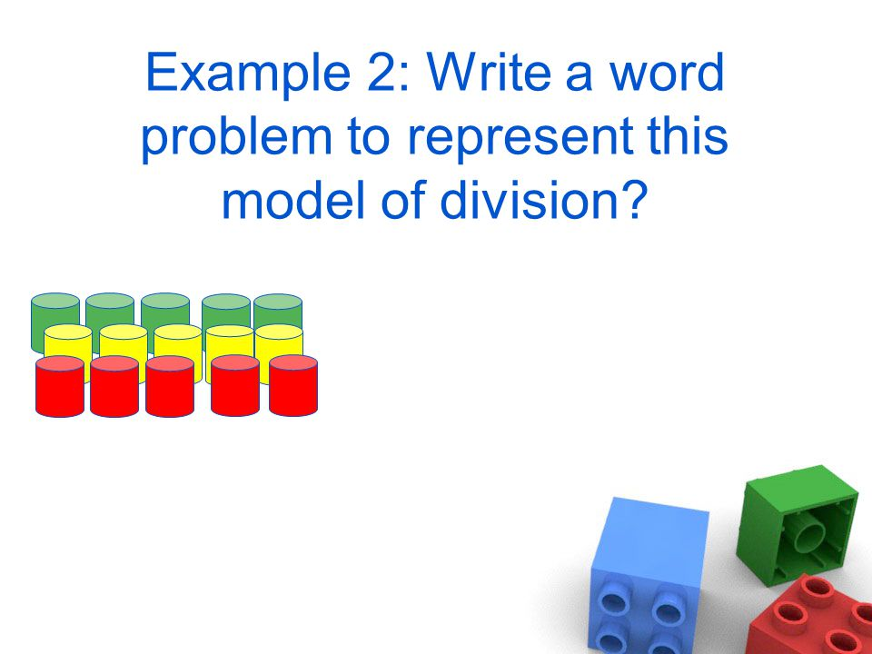 Example 2: Write a word problem to represent this model of division?