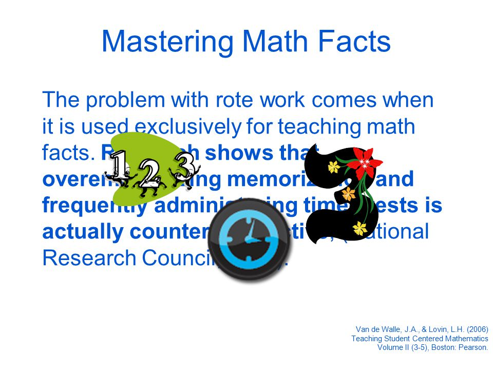 Mastering Math Facts The problem with rote work comes when it is used exclusively for teaching math facts.
