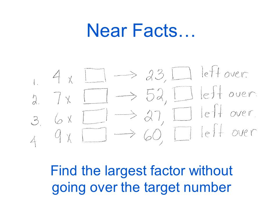 Near Facts… Find the largest factor without going over the target number