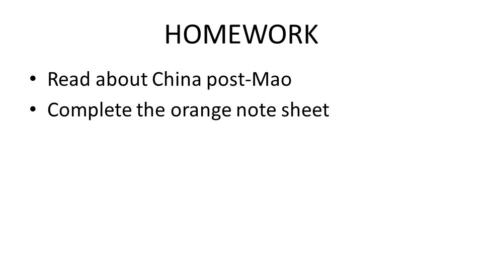 HOMEWORK Read about China post-Mao Complete the orange note sheet