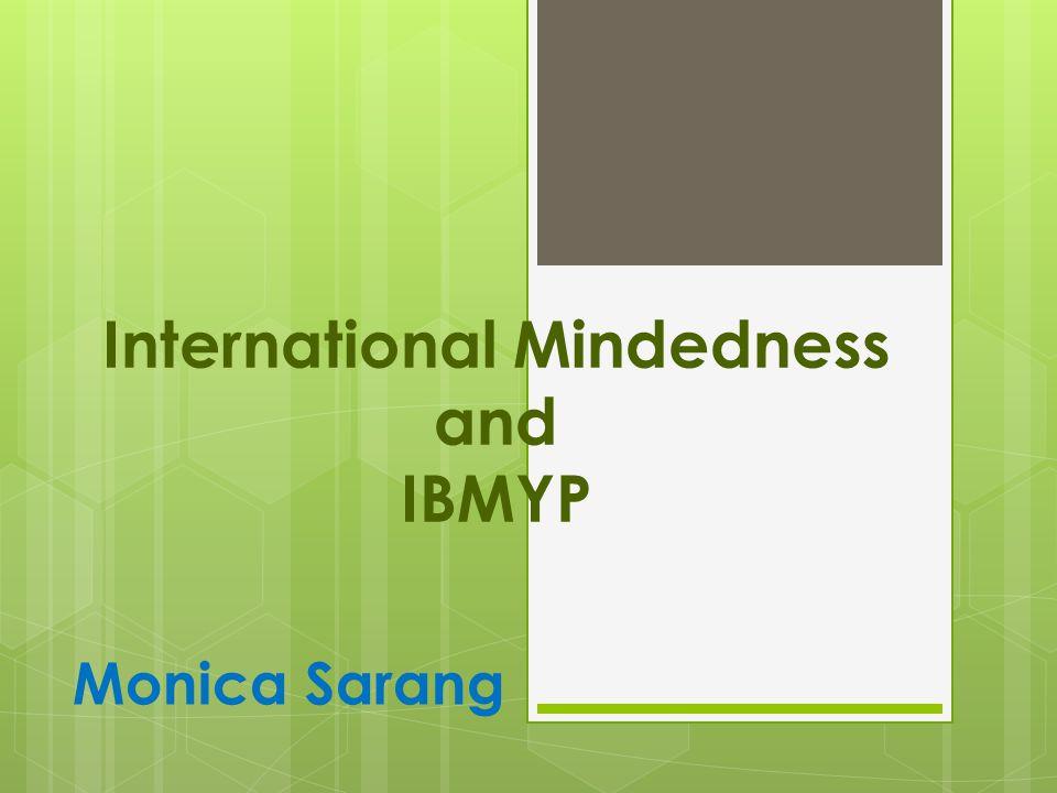 International Mindedness and IBMYP Monica Sarang
