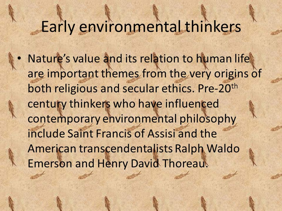 Early environmental thinkers Nature's value and its relation to human life are important themes from the very origins of both religious and secular ethics.