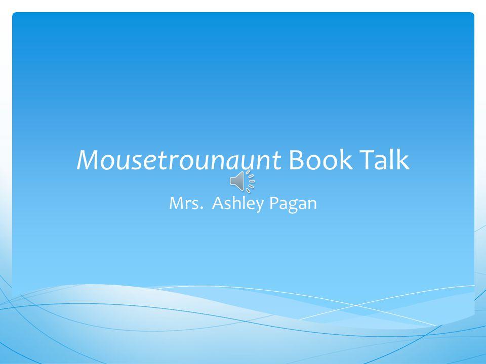 Mousetrounaunt Book Talk Mrs. Ashley Pagan