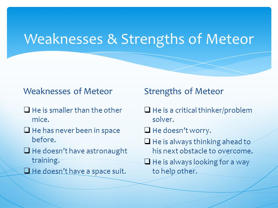 Weaknesses & Strengths of Meteor Weaknesses of Meteor  He is smaller than the other mice.