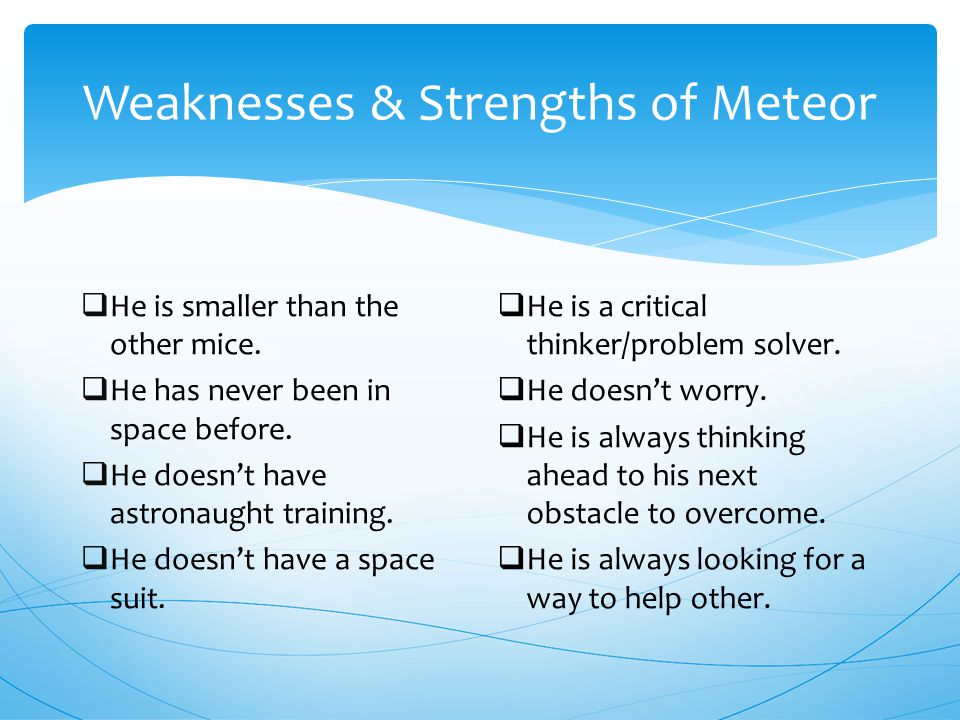 Weaknesses & Strengths of Meteor  He is smaller than the other mice.