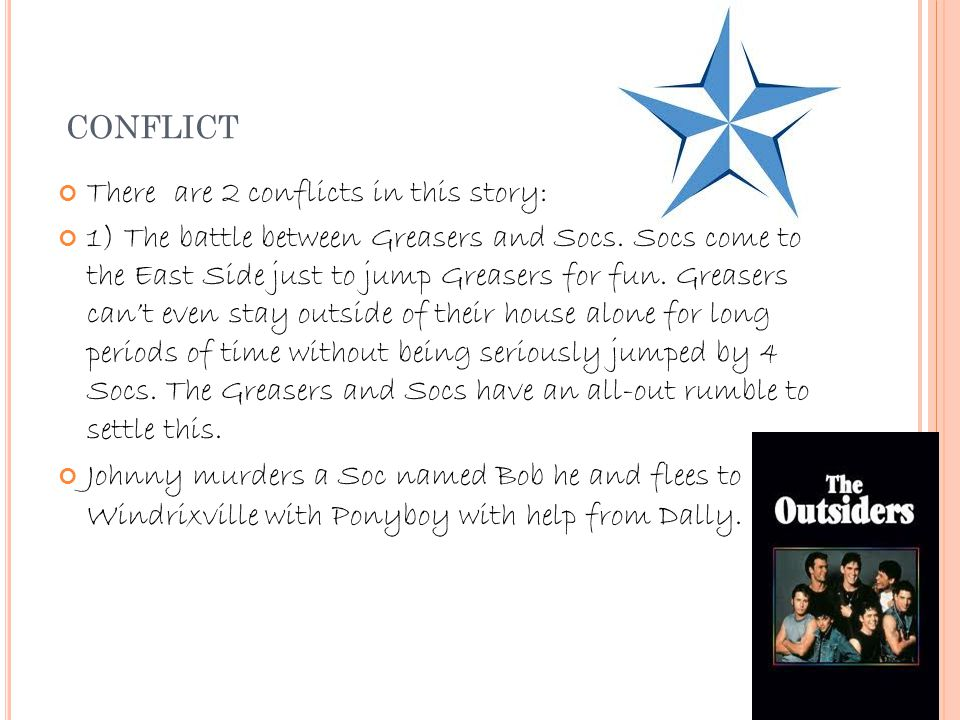 CONFLICT There are 2 conflicts in this story: 1) The battle between Greasers and Socs.