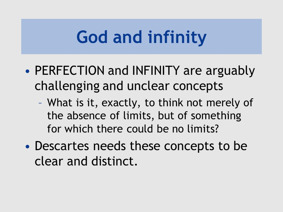God and infinity PERFECTION and INFINITY are arguably challenging and unclear concepts –What is it, exactly, to think not merely of the absence of lim