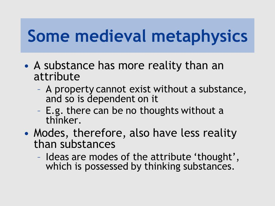 Some medieval metaphysics The cause of something must contain at least as much reality as its effect.