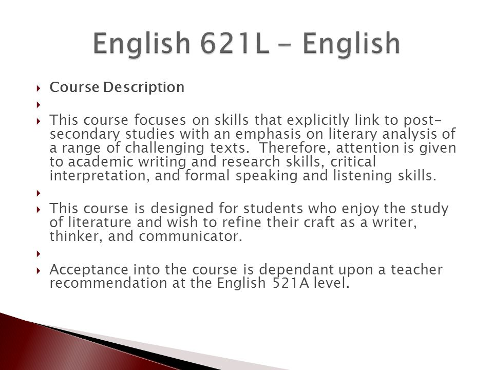  Course Description   This course focuses on skills that explicitly link to post- secondary studies with an emphasis on literary analysis of a range of challenging texts.