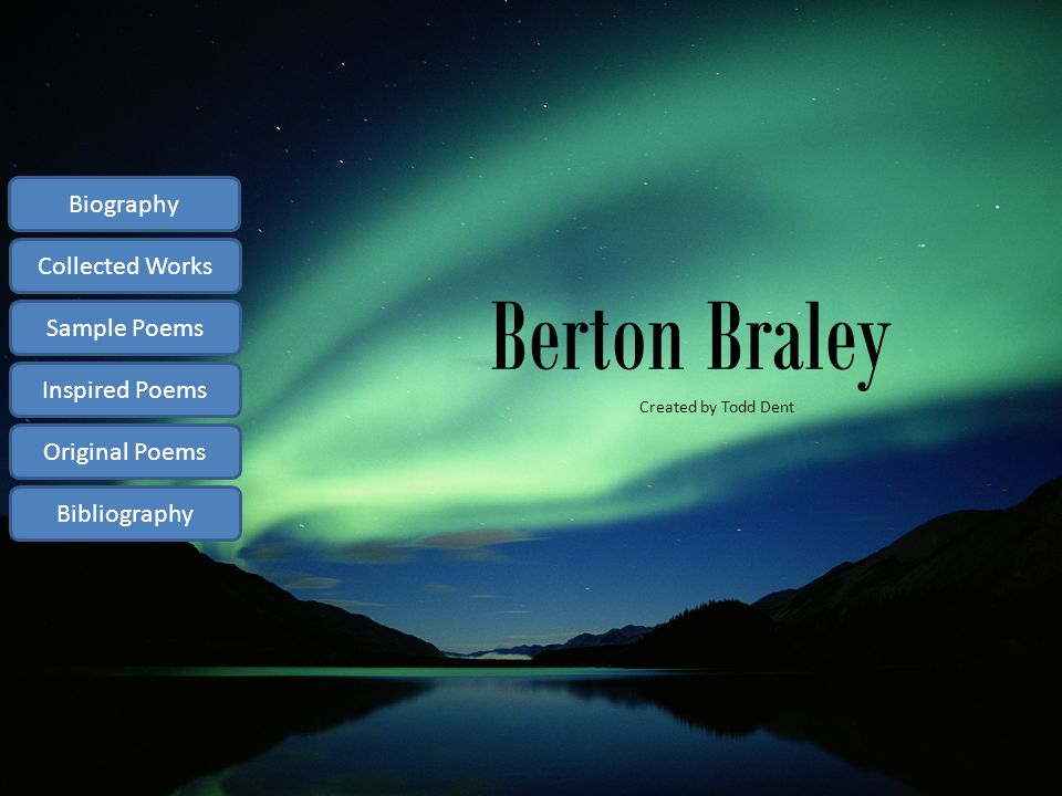 Berton Braley Created by Todd Dent Biography Collected Works Sample Poems Inspired Poems Original Poems Bibliography