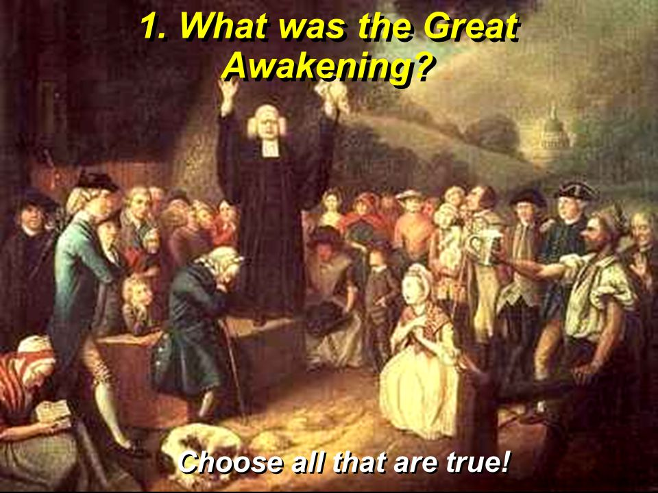 1. What was the Great Awakening Choose all that are true!