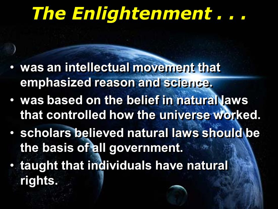 The Enlightenment...was an intellectual movement that emphasized reason and science.