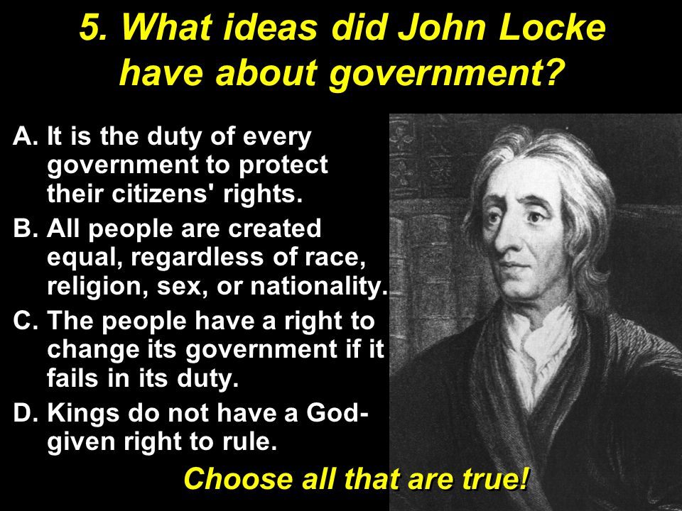 5. What ideas did John Locke have about government.