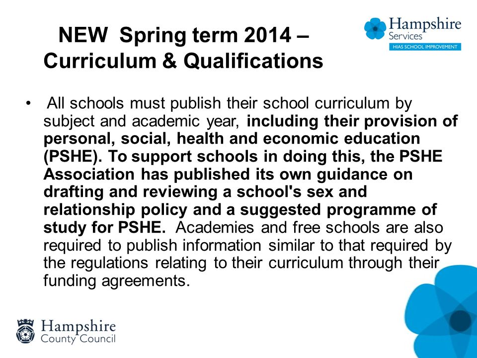 NEW Spring term 2014 – Curriculum & Qualifications All schools must publish their school curriculum by subject and academic year, including their provision of personal, social, health and economic education (PSHE).