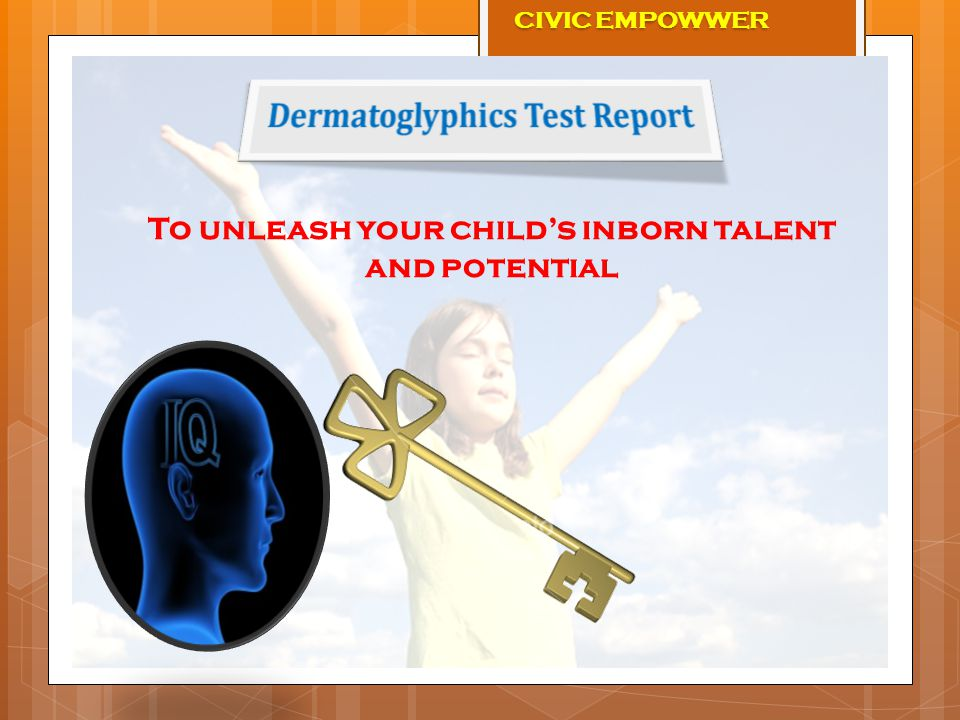 To unleash your child's inborn talent and potential CIVIC EMPOWWER