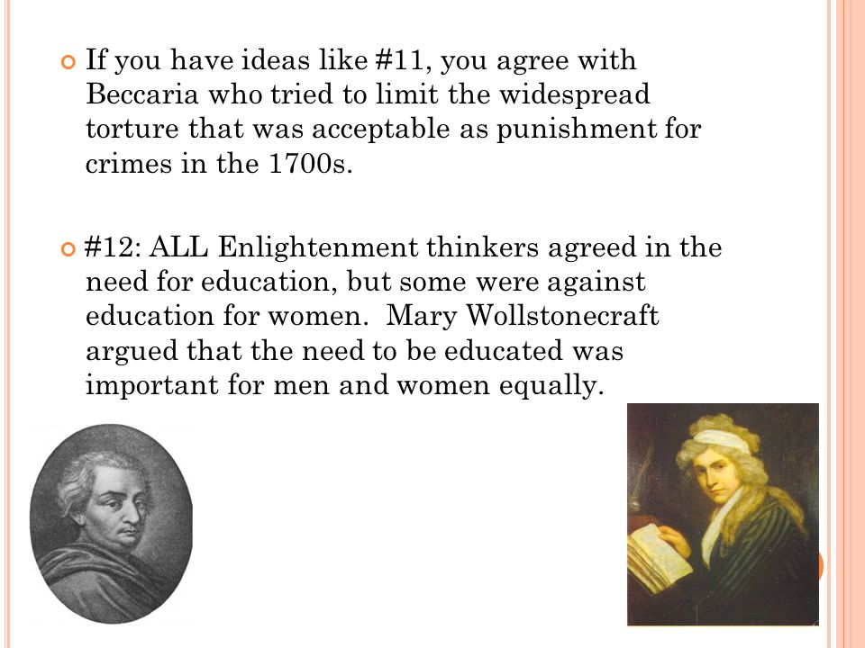 If you have ideas like #11, you agree with Beccaria who tried to limit the widespread torture that was acceptable as punishment for crimes in the 1700s.