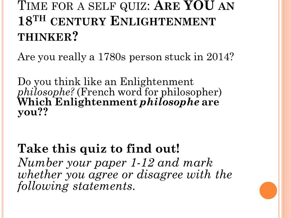 T IME FOR A SELF QUIZ : A RE YOU AN 18 TH CENTURY E NLIGHTENMENT THINKER .
