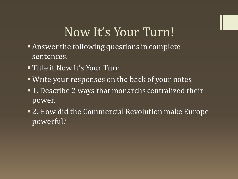 Now It's Your Turn!  Answer the following questions in complete sentences.  Title it Now It's Your Turn  Write your responses on the back of your n