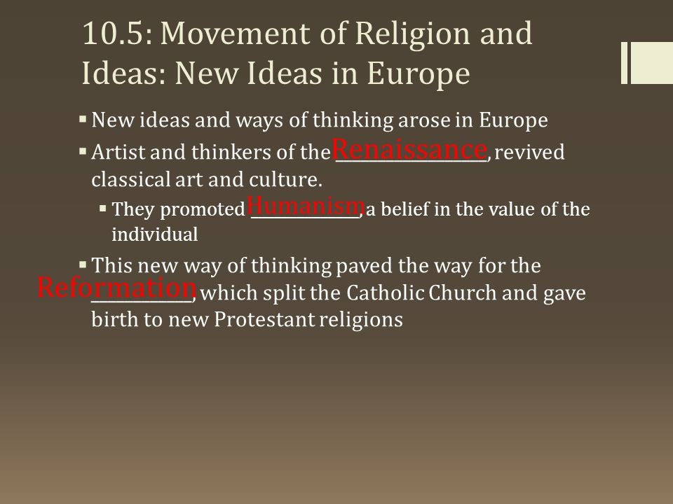10.5: Movement of Religion and Ideas: New Ideas in Europe  New ideas and ways of thinking arose in Europe  Artist and thinkers of the __________________, revived classical art and culture.