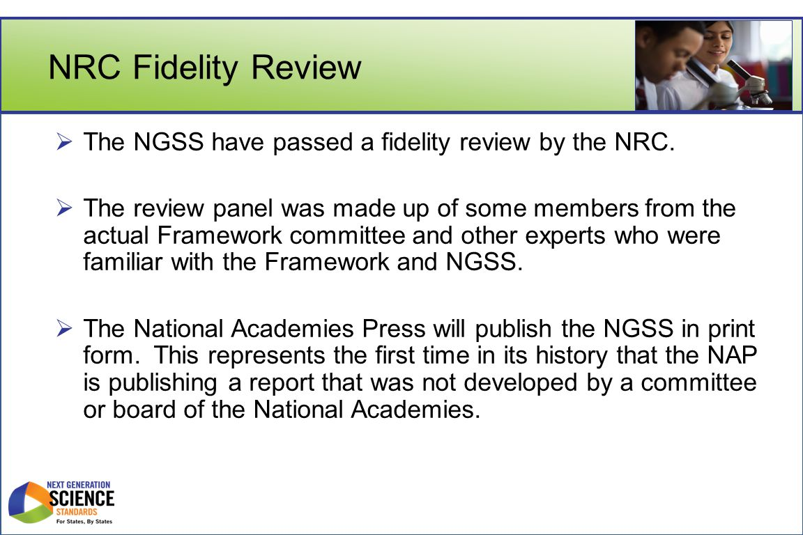 NRC Fidelity Review  The NGSS have passed a fidelity review by the NRC.