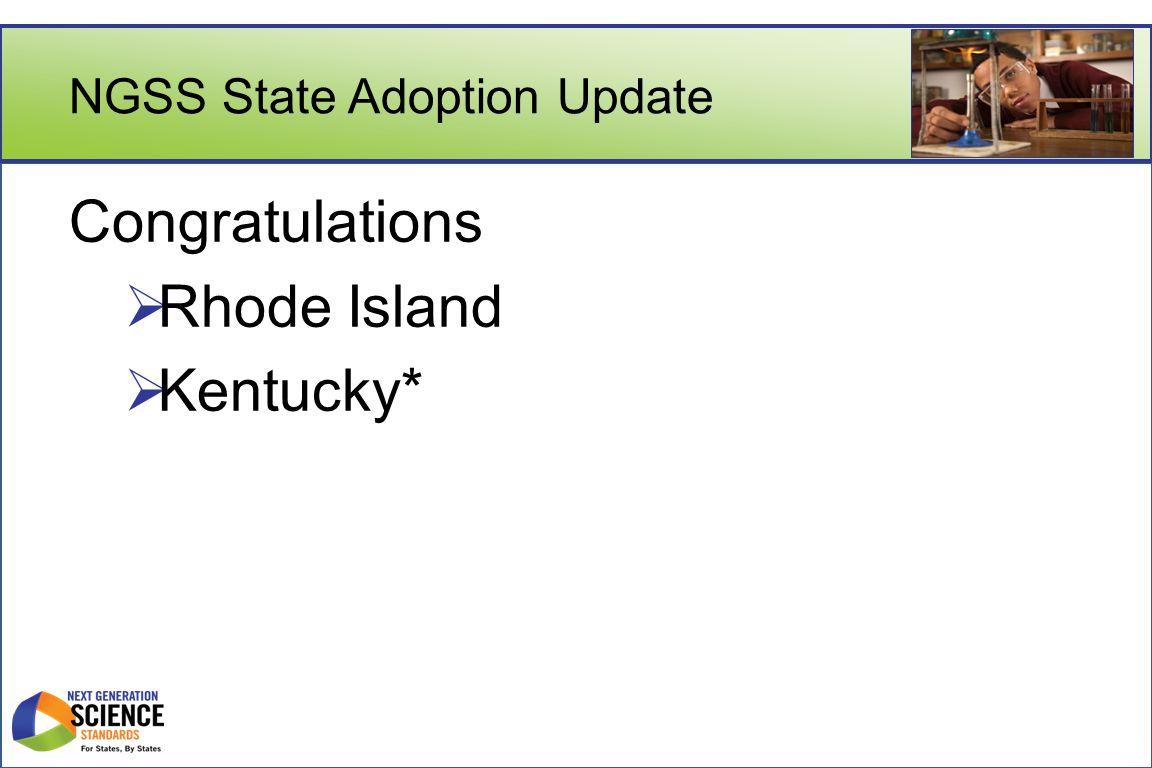 NGSS State Adoption Update Congratulations  Rhode Island  Kentucky*