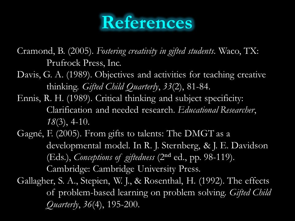 Cramond, B. (2005). Fostering creativity in gifted students. Waco, TX: Prufrock Press, Inc. Davis, G. A. (1989). Objectives and activities for teachin