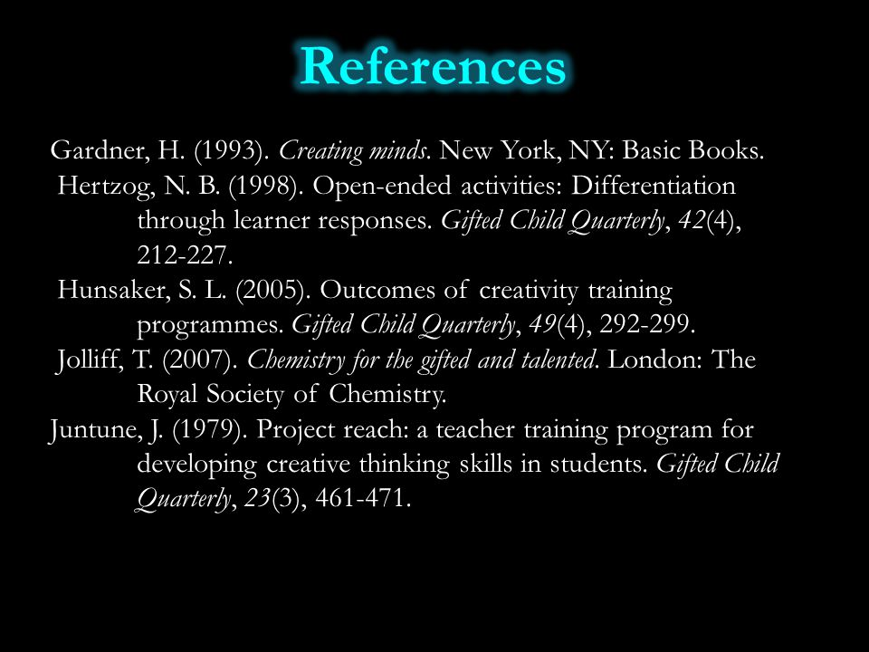Gardner, H. (1993). Creating minds. New York, NY: Basic Books. Hertzog, N. B. (1998). Open-ended activities: Differentiation through learner responses