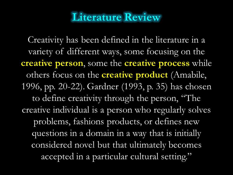 Creativity has been defined in the literature in a variety of different ways, some focusing on the creative person, some the creative process while ot