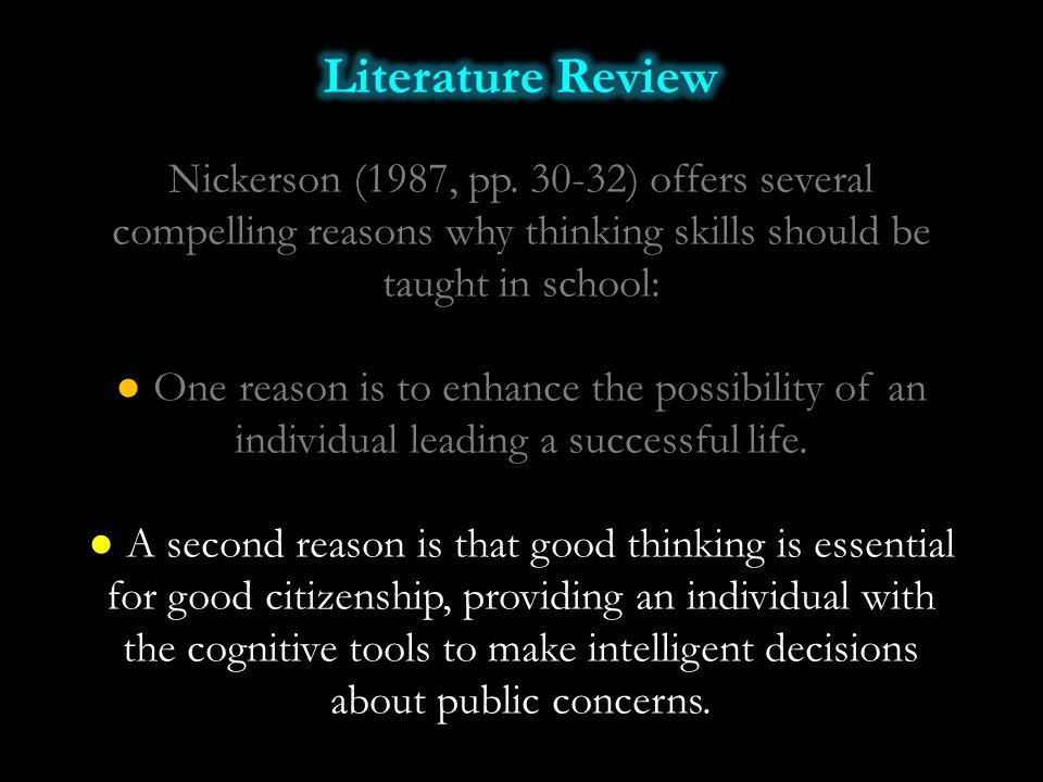 Nickerson (1987, pp. 30-32) offers several compelling reasons why thinking skills should be taught in school: ● One reason is to enhance the possibili