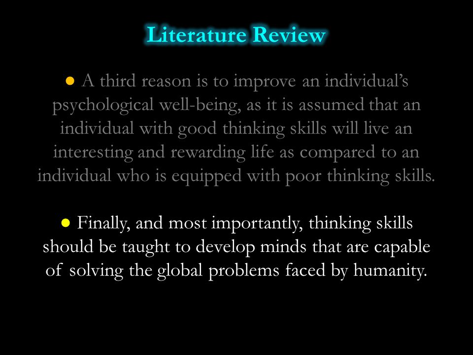 ● Finally, and most importantly, thinking skills should be taught to develop minds that are capable of solving the global problems faced by humanity.