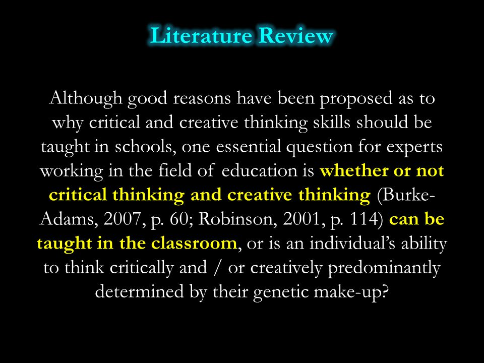 Although good reasons have been proposed as to why critical and creative thinking skills should be taught in schools, one essential question for exper