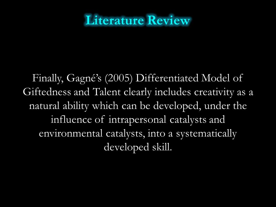 Finally, Gagné's (2005) Differentiated Model of Giftedness and Talent clearly includes creativity as a natural ability which can be developed, under t