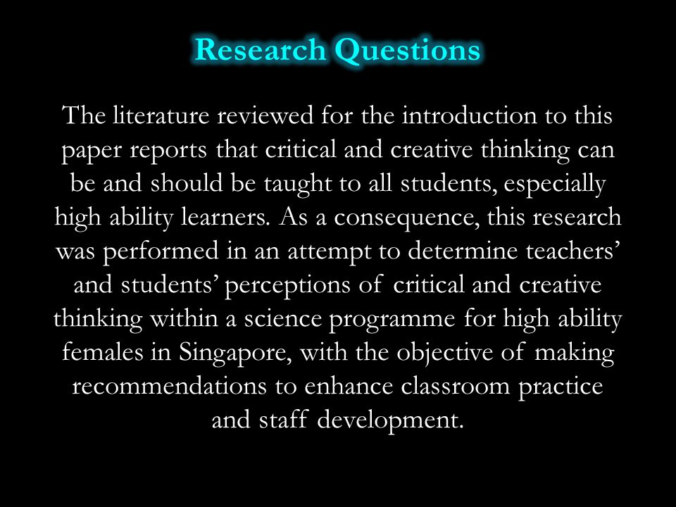 The literature reviewed for the introduction to this paper reports that critical and creative thinking can be and should be taught to all students, es