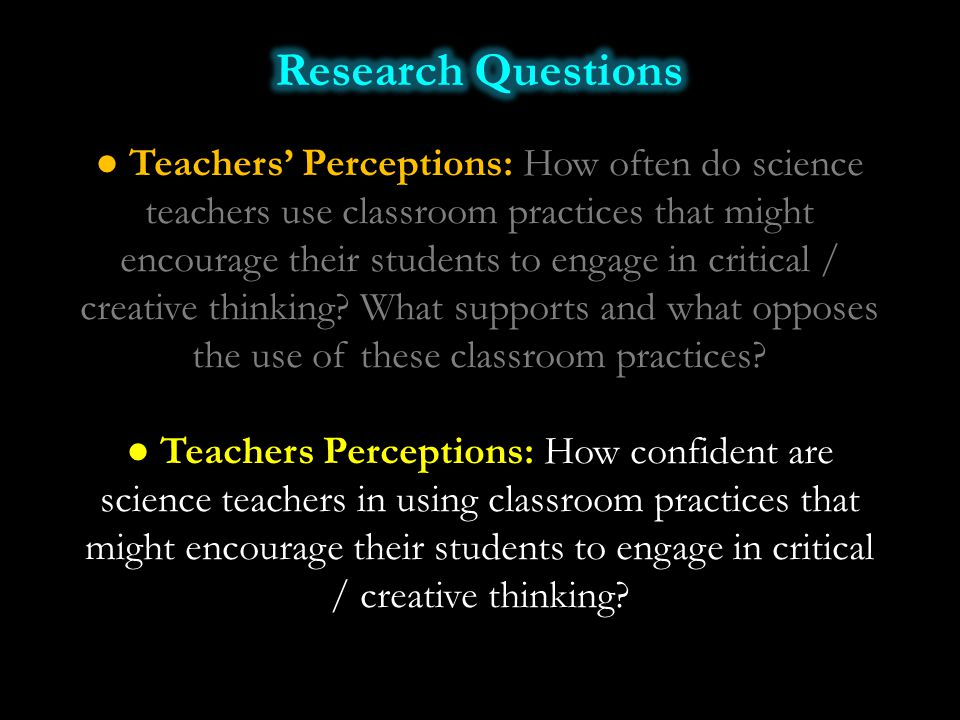 ● Teachers Perceptions: How confident are science teachers in using classroom practices that might encourage their students to engage in critical / cr