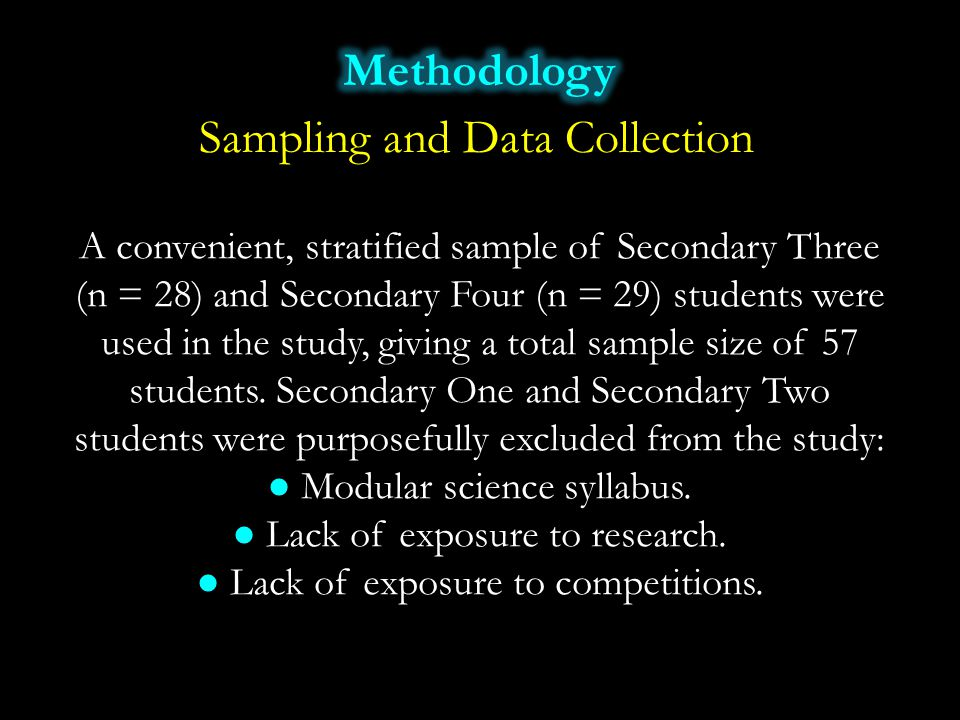 Sampling and Data Collection A convenient, stratified sample of Secondary Three (n = 28) and Secondary Four (n = 29) students were used in the study,